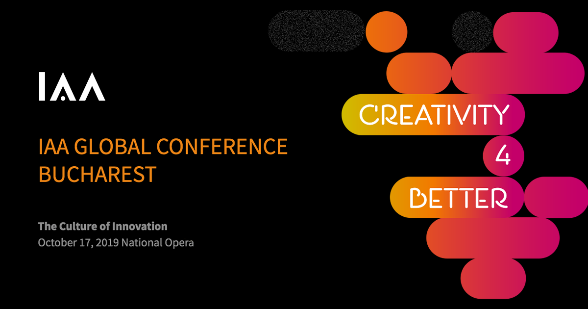 International Advertising Association Global Conference Creativity 4 Better, Bucharest 2019